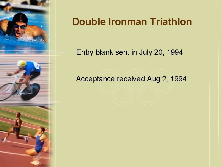 Double Ironman Triathlon Entry blank sent in July 20, 1994 Acceptance received Aug 2,