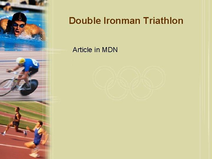 Double Ironman Triathlon Article in MDN