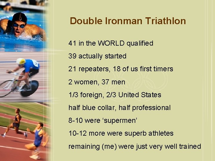 Double Ironman Triathlon 41 in the WORLD qualified 39 actually started 21 repeaters, 18