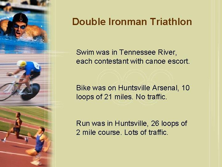 Double Ironman Triathlon Swim was in Tennessee River, each contestant with canoe escort. Bike