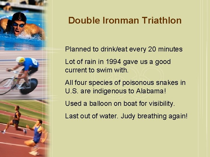 Double Ironman Triathlon Planned to drink/eat every 20 minutes Lot of rain in 1994