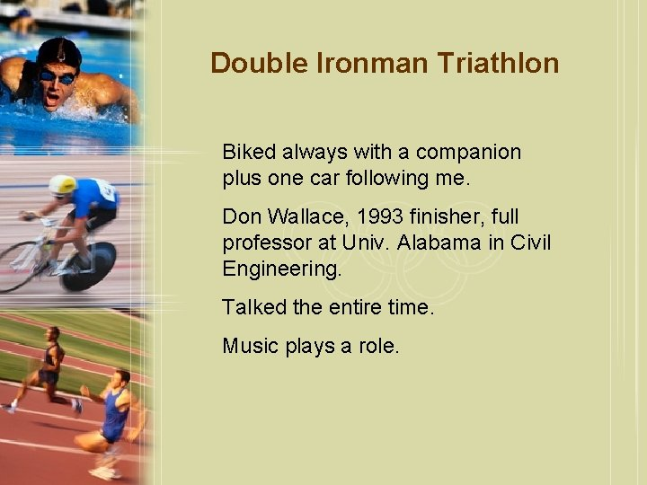 Double Ironman Triathlon Biked always with a companion plus one car following me. Don