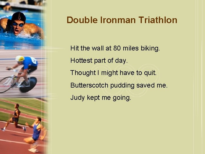 Double Ironman Triathlon Hit the wall at 80 miles biking. Hottest part of day.