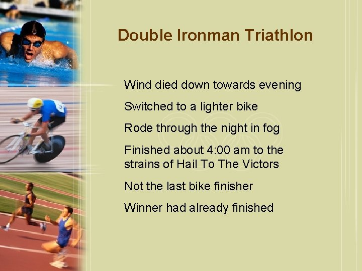 Double Ironman Triathlon Wind died down towards evening Switched to a lighter bike Rode
