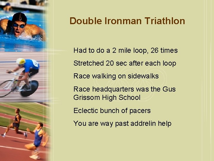 Double Ironman Triathlon Had to do a 2 mile loop, 26 times Stretched 20