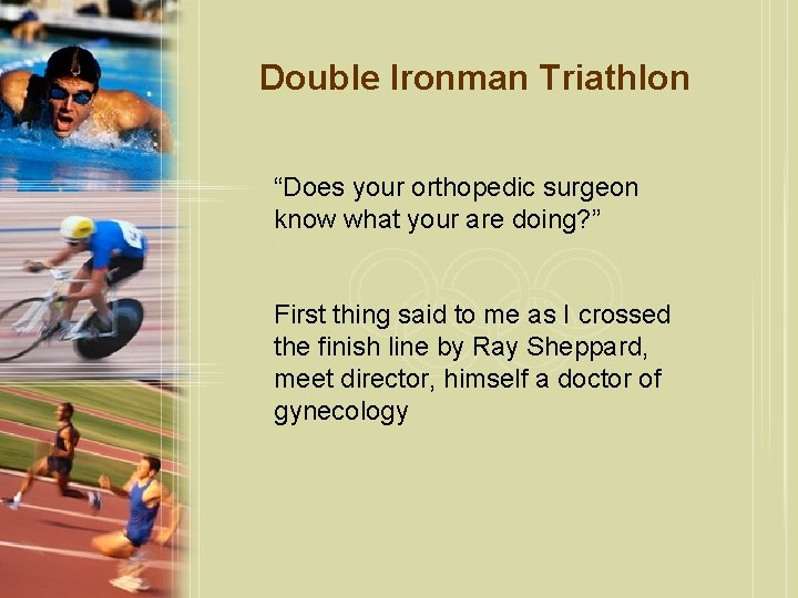 """Double Ironman Triathlon """"Does your orthopedic surgeon know what your are doing? """" First"""