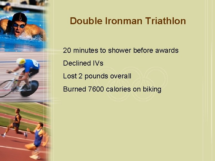 Double Ironman Triathlon 20 minutes to shower before awards Declined IVs Lost 2 pounds