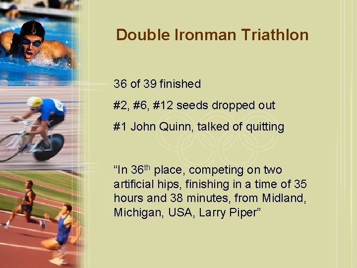 Double Ironman Triathlon 36 of 39 finished #2, #6, #12 seeds dropped out #1