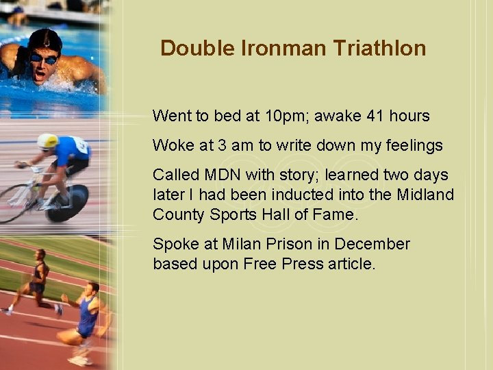 Double Ironman Triathlon Went to bed at 10 pm; awake 41 hours Woke at