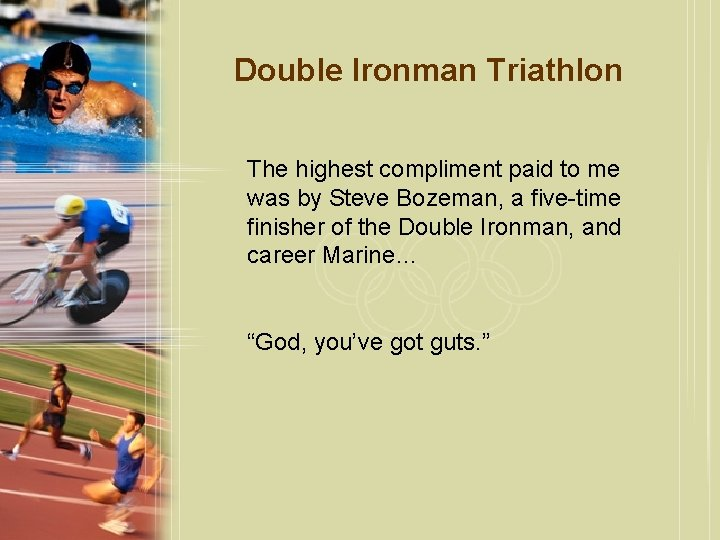 Double Ironman Triathlon The highest compliment paid to me was by Steve Bozeman, a