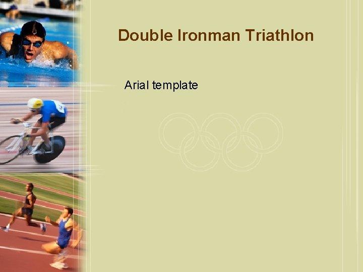 Double Ironman Triathlon Arial template