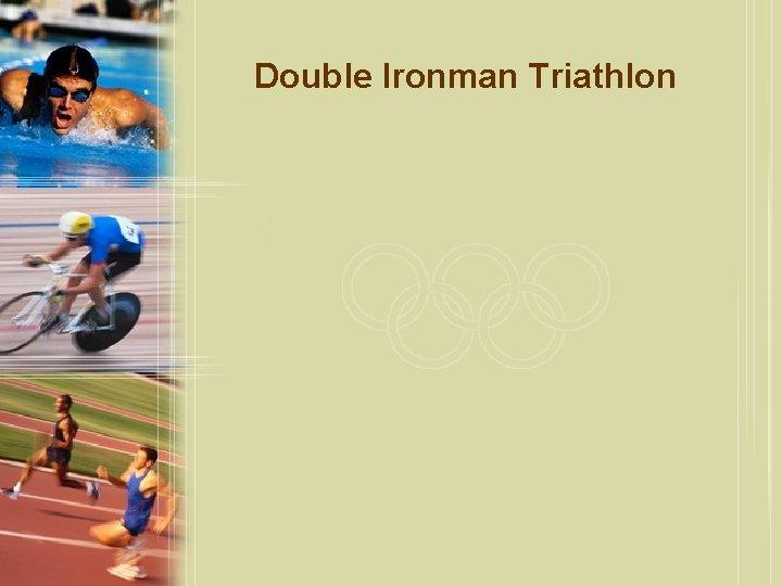 Double Ironman Triathlon