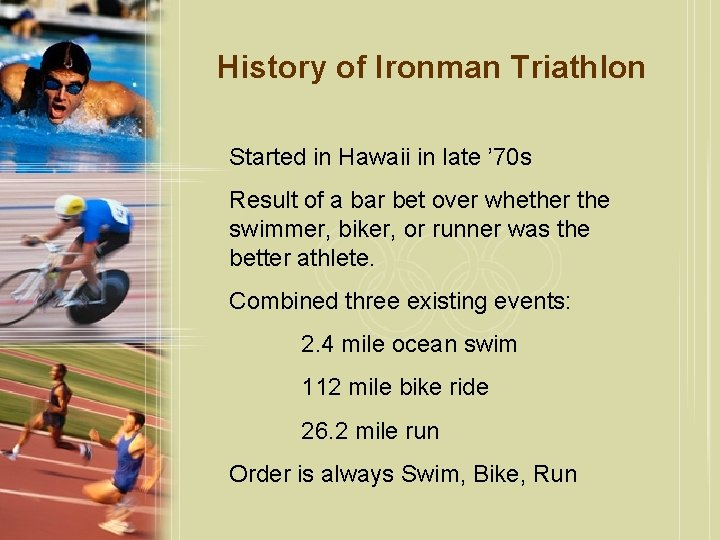 History of Ironman Triathlon Started in Hawaii in late ' 70 s Result of