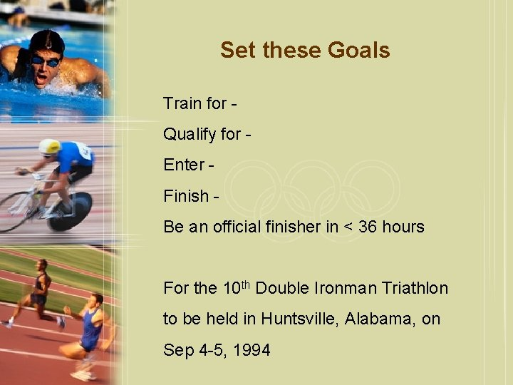 Set these Goals Train for Qualify for Enter Finish Be an official finisher in