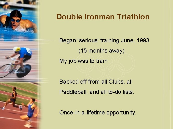 Double Ironman Triathlon Began 'serious' training June, 1993 (15 months away) My job was