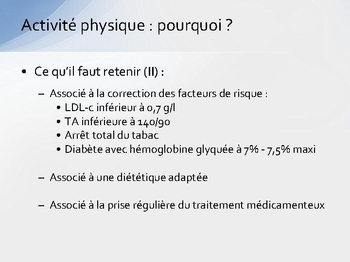 Activité physique : pourquoi ? • Ce qu'il faut retenir (II) : – Associé