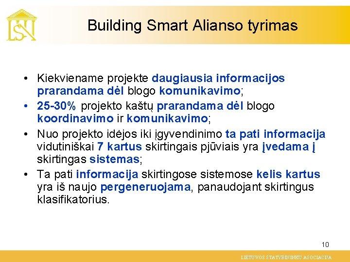 Building Smart Alianso tyrimas • Kiekviename projekte daugiausia informacijos prarandama dėl blogo komunikavimo; •