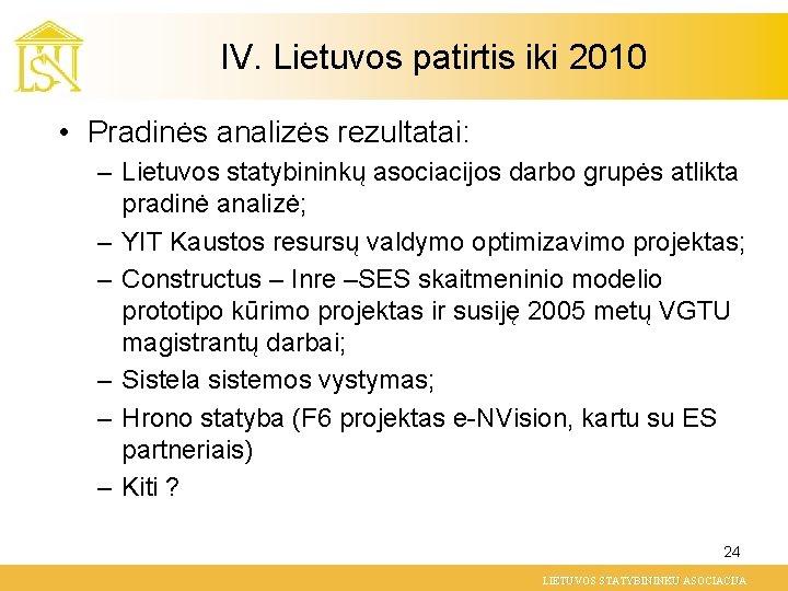 IV. Lietuvos patirtis iki 2010 • Pradinės analizės rezultatai: – Lietuvos statybininkų asociacijos darbo
