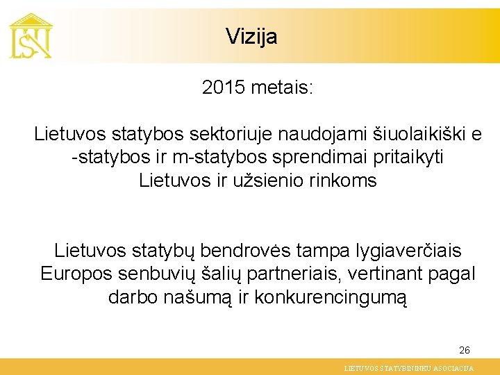 Vizija 2015 metais: Lietuvos statybos sektoriuje naudojami šiuolaikiški e -statybos ir m-statybos sprendimai pritaikyti