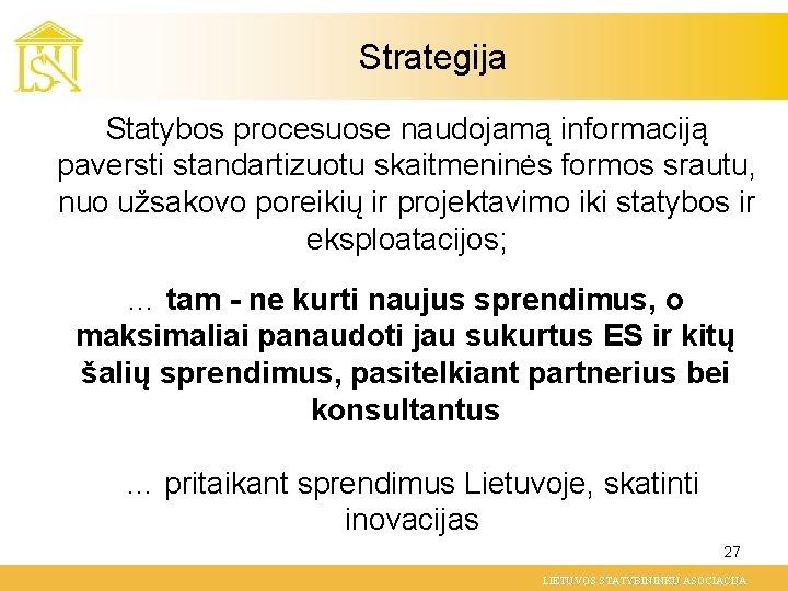 Strategija Statybos procesuose naudojamą informaciją paversti standartizuotu skaitmeninės formos srautu, nuo užsakovo poreikių ir