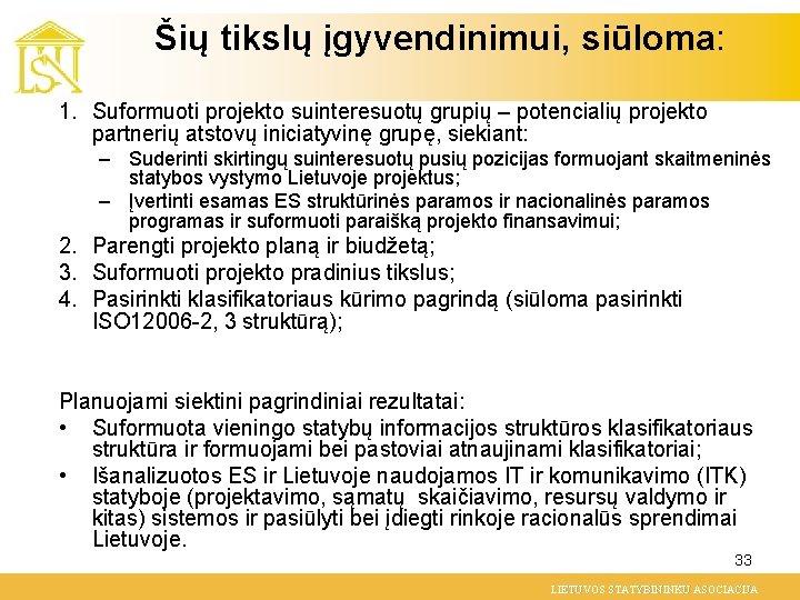 Šių tikslų įgyvendinimui, siūloma: 1. Suformuoti projekto suinteresuotų grupių – potencialių projekto partnerių atstovų