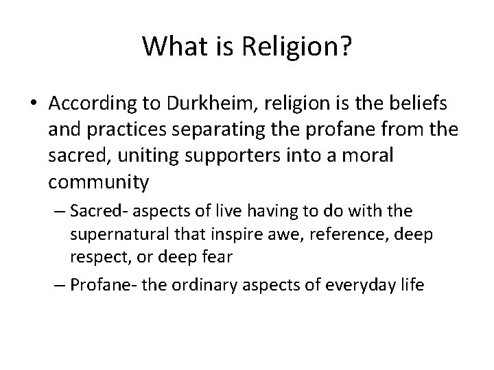 What is Religion? • According to Durkheim, religion is the beliefs and practices separating