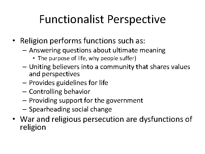 Functionalist Perspective • Religion performs functions such as: – Answering questions about ultimate meaning