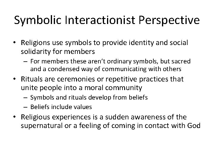Symbolic Interactionist Perspective • Religions use symbols to provide identity and social solidarity for