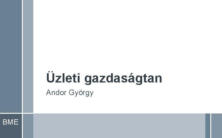 Üzleti gazdaságtan Andor György BME