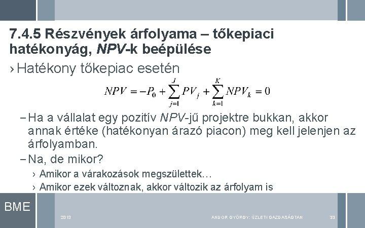 7. 4. 5 Részvények árfolyama – tőkepiaci hatékonyág, NPV-k beépülése › Hatékony tőkepiac esetén
