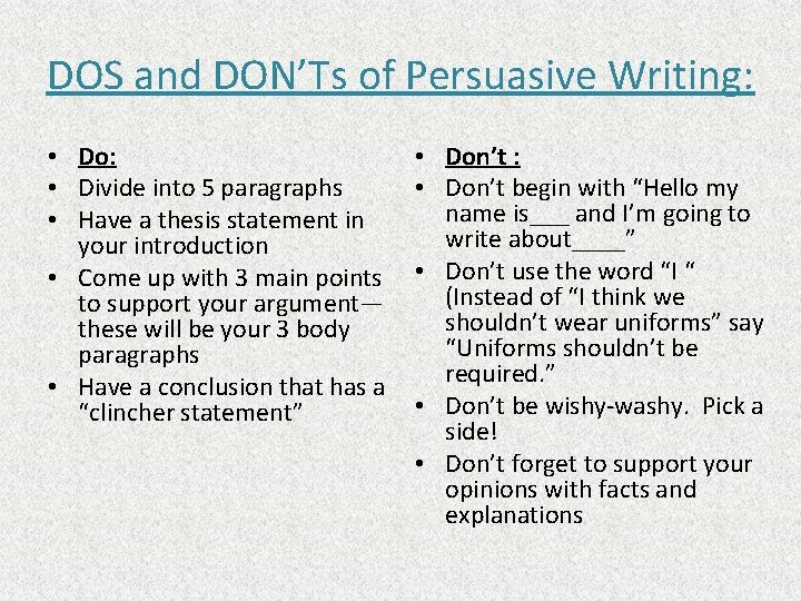 DOS and DON'Ts of Persuasive Writing: • Do: • Divide into 5 paragraphs •
