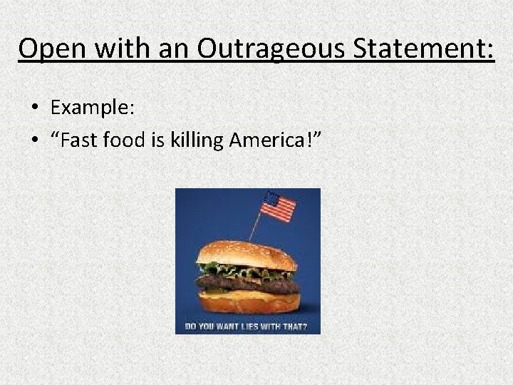 """Open with an Outrageous Statement: • Example: • """"Fast food is killing America!"""""""
