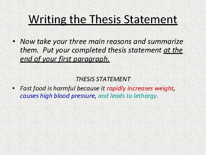 Writing the Thesis Statement • Now take your three main reasons and summarize them.