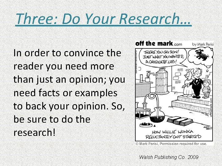 Three: Do Your Research… In order to convince the reader you need more than