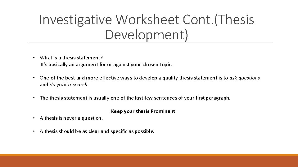 Investigative Worksheet Cont. (Thesis Development) • What is a thesis statement? It's basically an