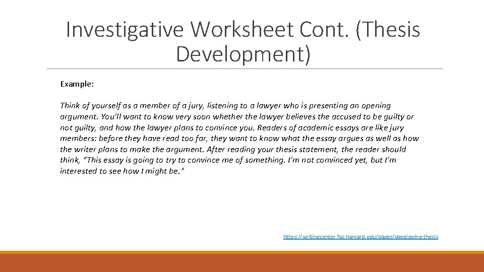 Investigative Worksheet Cont. (Thesis Development) Example: Think of yourself as a member of a