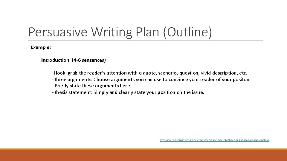 Persuasive Writing Plan (Outline) Example: Introduction: (4 -6 sentences) -Hook: grab the reader's attention