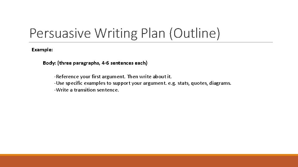 Persuasive Writing Plan (Outline) Example: Body: (three paragraphs, 4 -6 sentences each) -Reference your