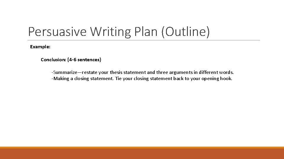 Persuasive Writing Plan (Outline) Example: Conclusion: (4 -6 sentences) -Summarize—restate your thesis statement and