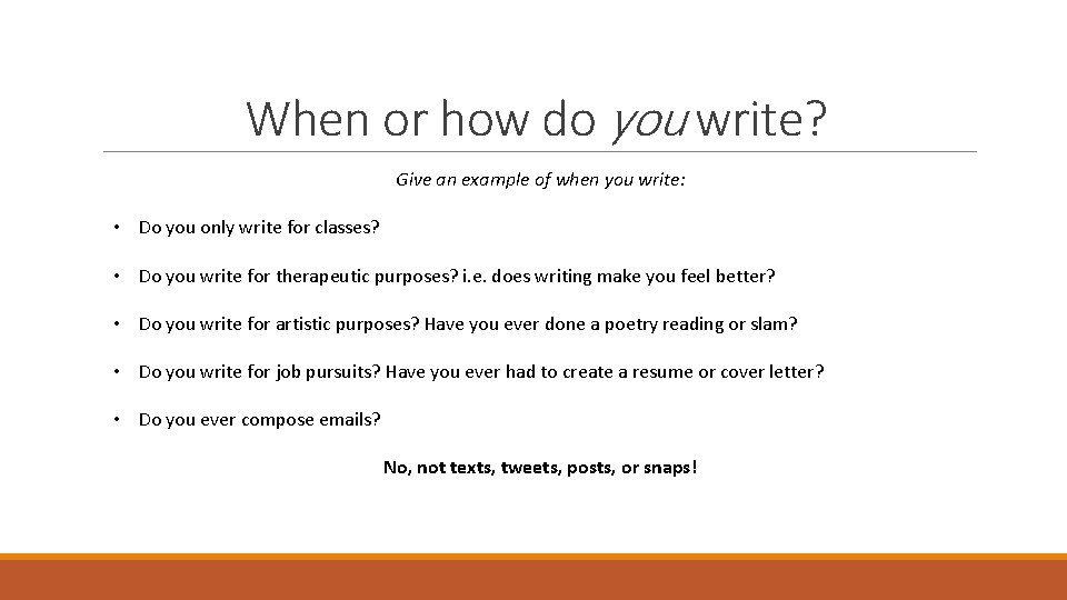 When or how do you write? Give an example of when you write: •