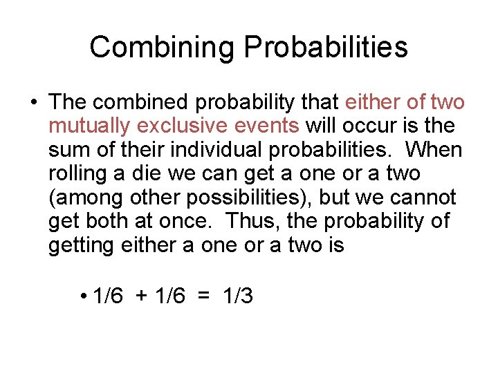 Combining Probabilities • The combined probability that either of two mutually exclusive events will