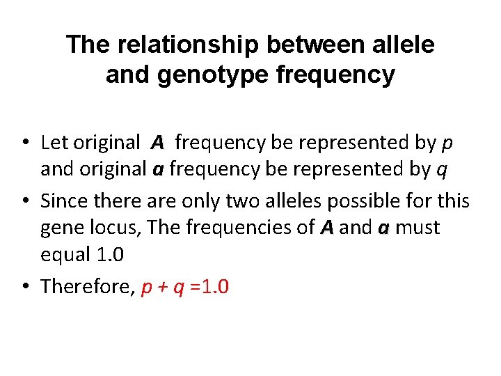 The relationship between allele and genotype frequency • Let original A frequency be represented