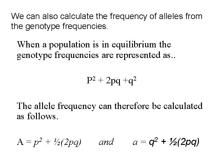 We can also calculate the frequency of alleles from the genotype frequencies. When a