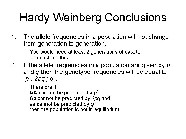 Hardy Weinberg Conclusions 1. The allele frequencies in a population will not change from