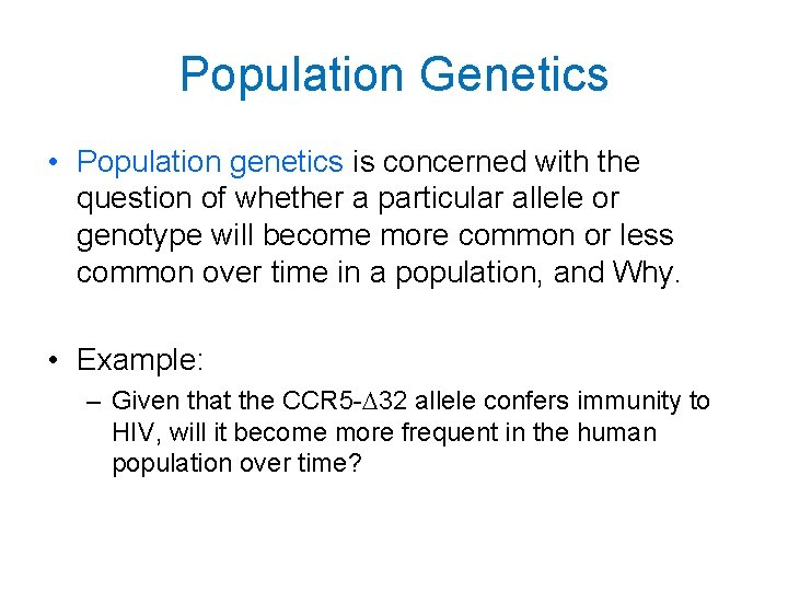 Population Genetics • Population genetics is concerned with the question of whether a particular