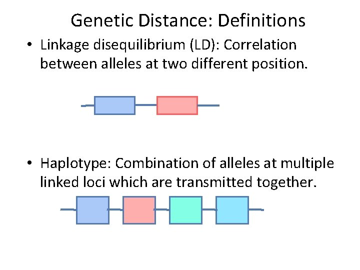 Genetic Distance: Definitions • Linkage disequilibrium (LD): Correlation between alleles at two different position.