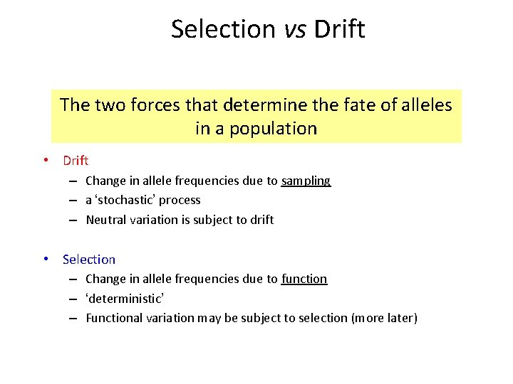 Selection vs Drift The two forces that determine the fate of alleles in a