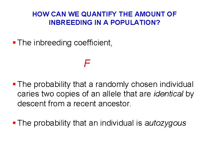 HOW CAN WE QUANTIFY THE AMOUNT OF INBREEDING IN A POPULATION? § The inbreeding