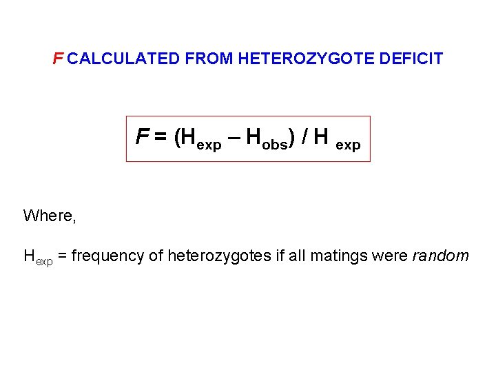 F CALCULATED FROM HETEROZYGOTE DEFICIT F = (Hexp – Hobs) / H exp Where,