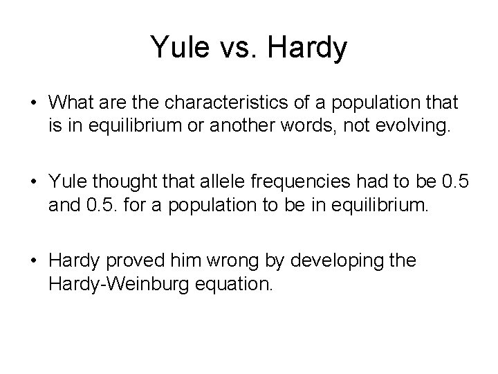 Yule vs. Hardy • What are the characteristics of a population that is in